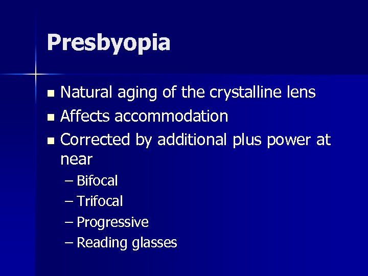 Presbyopia Natural aging of the crystalline lens n Affects accommodation n Corrected by additional