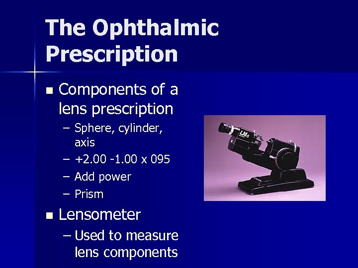 The Ophthalmic Prescription n Components of a lens prescription – Sphere, cylinder, axis –
