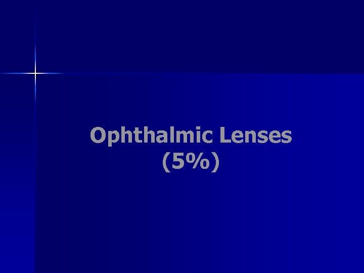 Ophthalmic Lenses (5%)