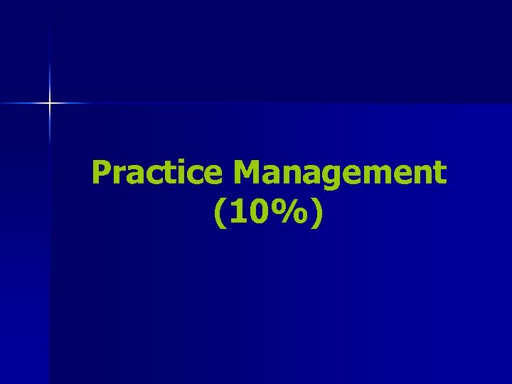 Practice Management (10%)