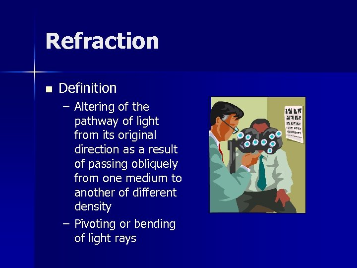 Refraction n Definition – Altering of the pathway of light from its original direction