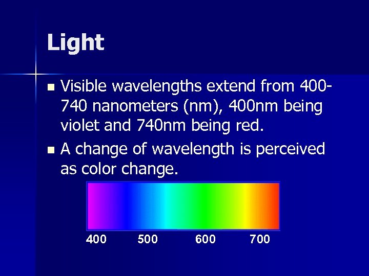 Light Visible wavelengths extend from 400740 nanometers (nm), 400 nm being violet and 740