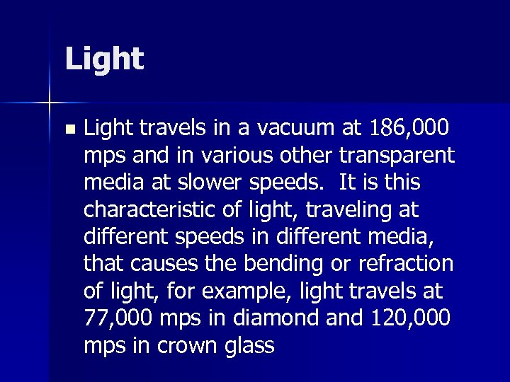 Light n Light travels in a vacuum at 186, 000 mps and in various
