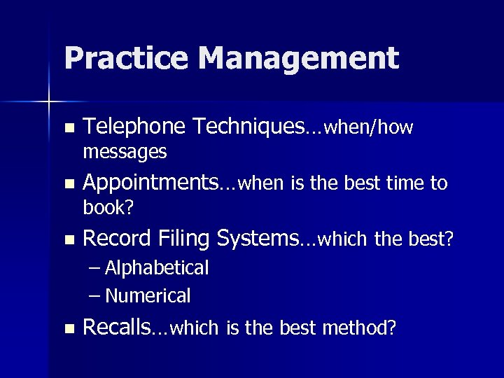 Practice Management n Telephone Techniques…when/how messages n Appointments…when is the best time to book?