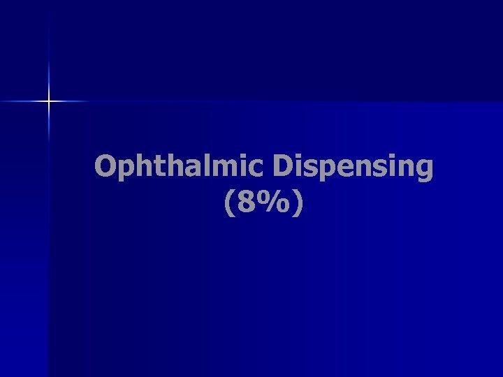 Ophthalmic Dispensing (8%)