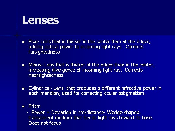 Lenses n Plus- Lens that is thicker in the center than at the edges,