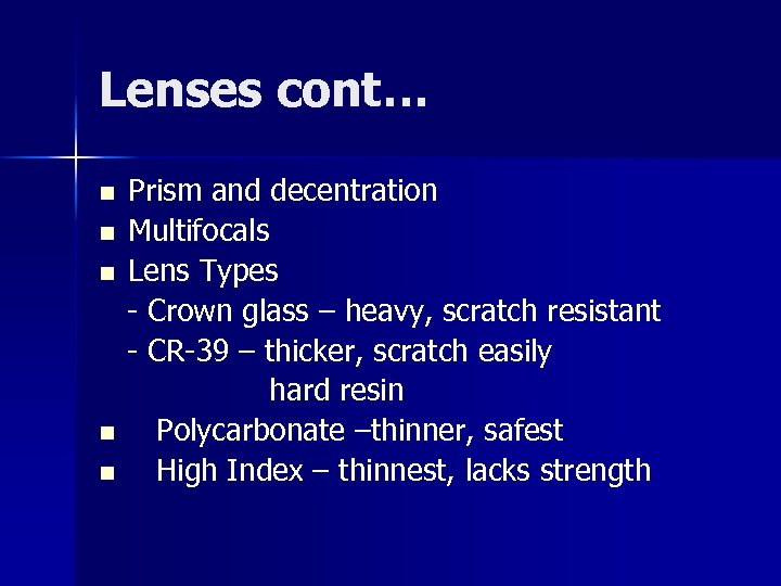 Lenses cont… n n n Prism and decentration Multifocals Lens Types - Crown glass