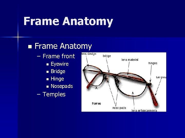 Frame Anatomy n Frame Anatomy – Frame front n n Eyewire Bridge Hinge Nosepads