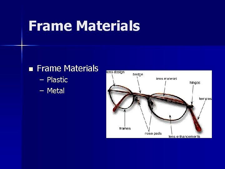 Frame Materials n Frame Materials – Plastic – Metal