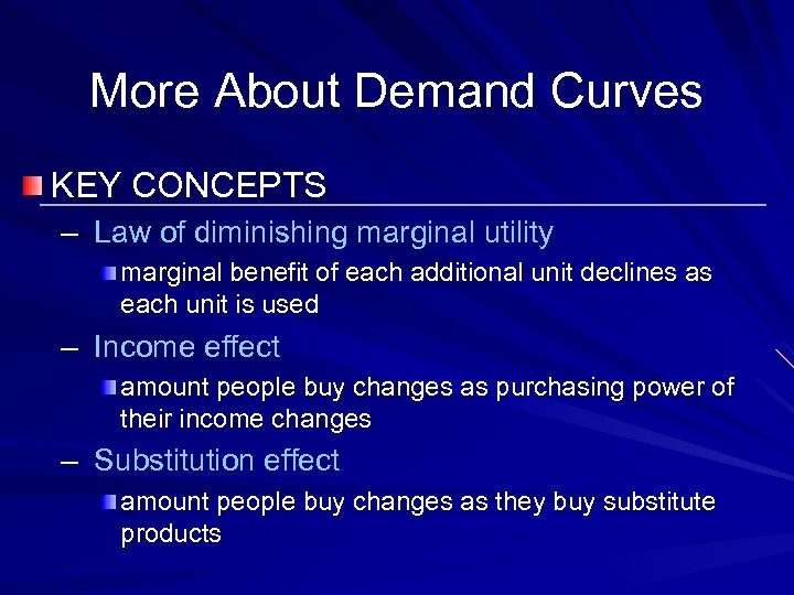 More About Demand Curves KEY CONCEPTS – Law of diminishing marginal utility marginal benefit