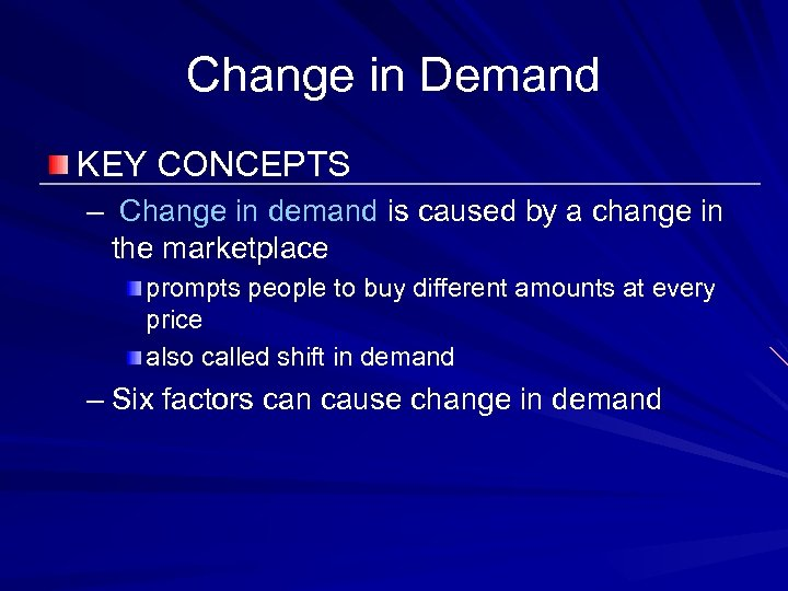 Change in Demand KEY CONCEPTS – Change in demand is caused by a change