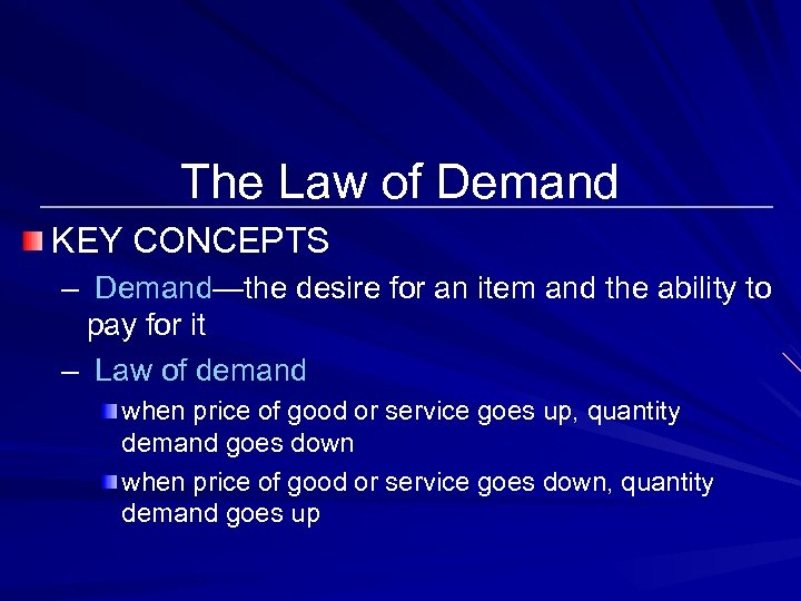 The Law of Demand KEY CONCEPTS – Demand—the desire for an item and the