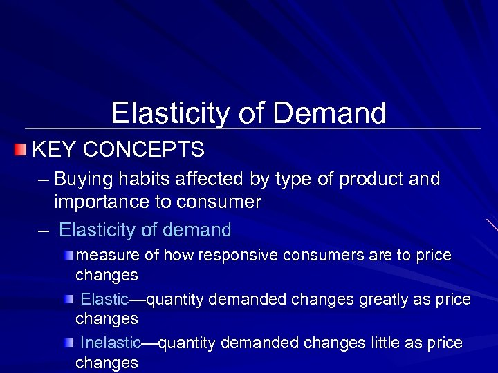 Elasticity of Demand KEY CONCEPTS – Buying habits affected by type of product and