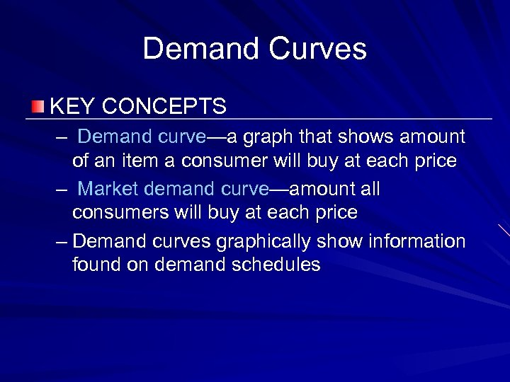 Demand Curves KEY CONCEPTS – Demand curve—a graph that shows amount of an item