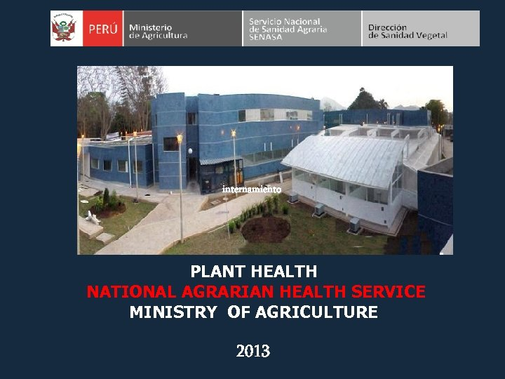 internamiento PLANT HEALTH NATIONAL AGRARIAN HEALTH SERVICE MINISTRY OF AGRICULTURE 2013