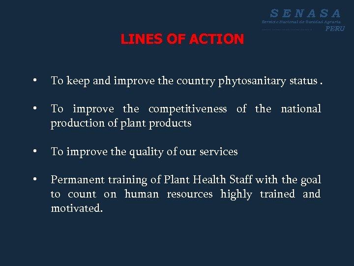 SENASA Servicio Nacional de Sanidad Agraria LINES OF ACTION ----------------------- • To keep and