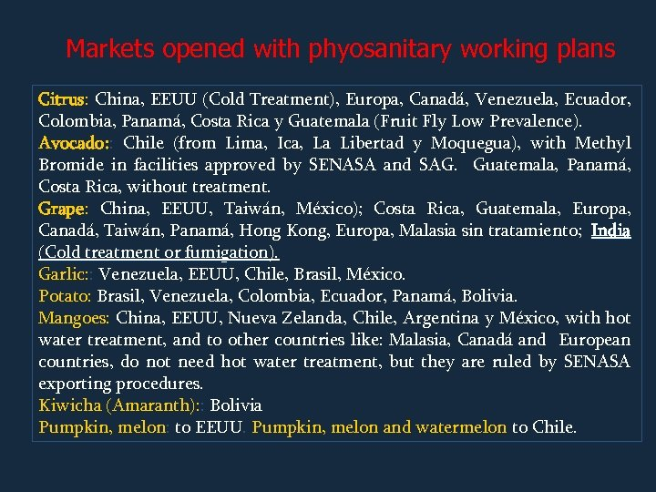Markets opened with phyosanitary working plans Citrus: China, EEUU (Cold Treatment), Europa, Canadá, Venezuela,