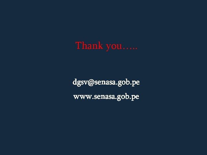 Thank you…. . dgsv@senasa. gob. pe www. senasa. gob. pe