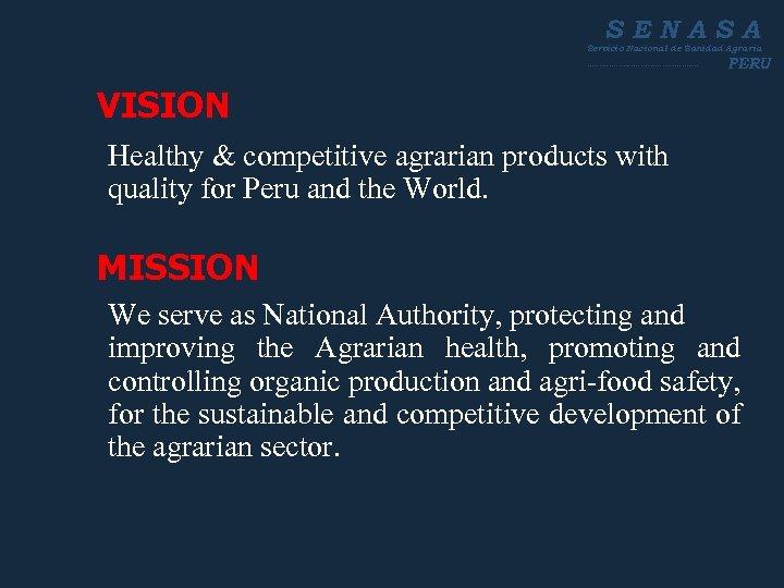 SENASA Servicio Nacional de Sanidad Agraria ----------------------- PERU VISION Healthy & competitive agrarian products