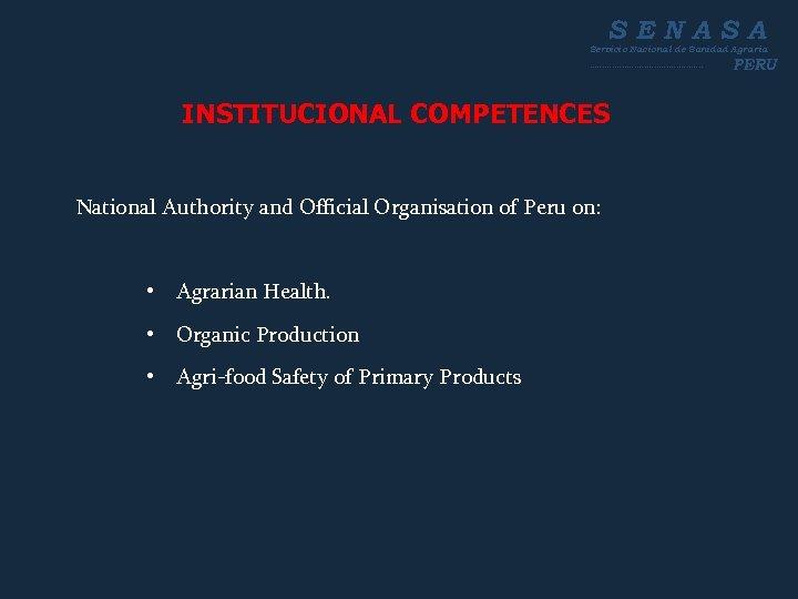 SENASA Servicio Nacional de Sanidad Agraria ----------------------- INSTITUCIONAL COMPETENCES National Authority and Official Organisation