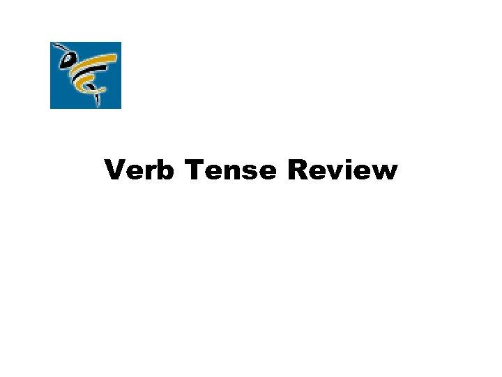 Verb Tense Review
