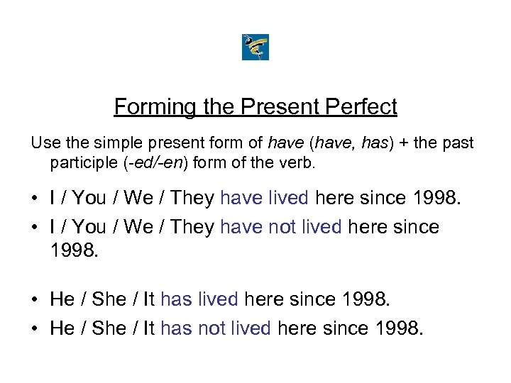 Forming the Present Perfect Use the simple present form of have (have, has) +