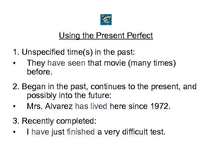 Using the Present Perfect 1. Unspecified time(s) in the past: • They have seen