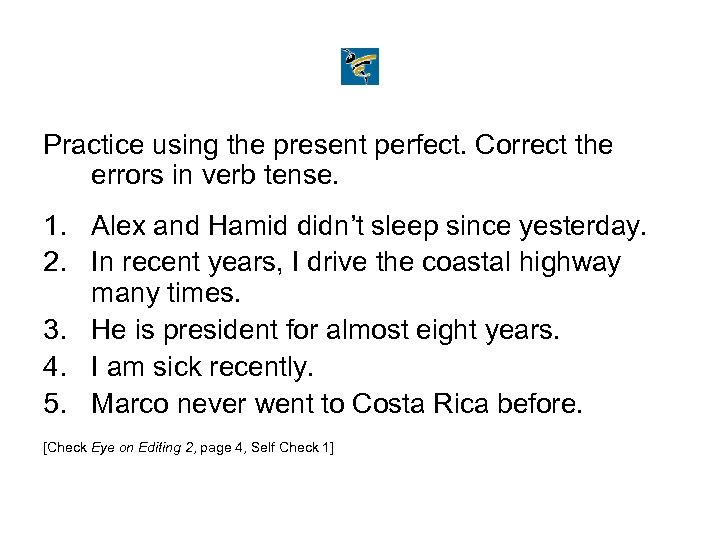 Practice using the present perfect. Correct the errors in verb tense. 1. Alex and
