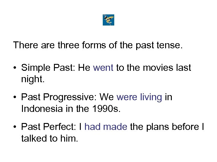 There are three forms of the past tense. • Simple Past: He went to
