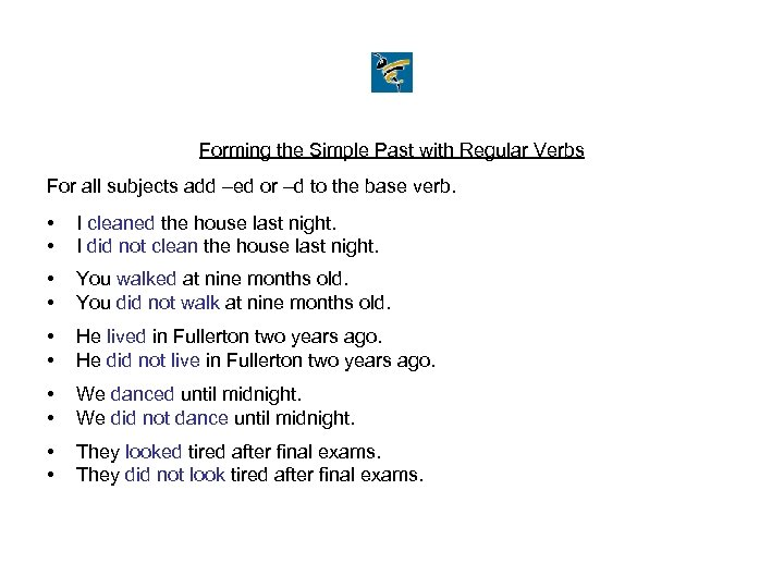 Forming the Simple Past with Regular Verbs For all subjects add –ed or –d