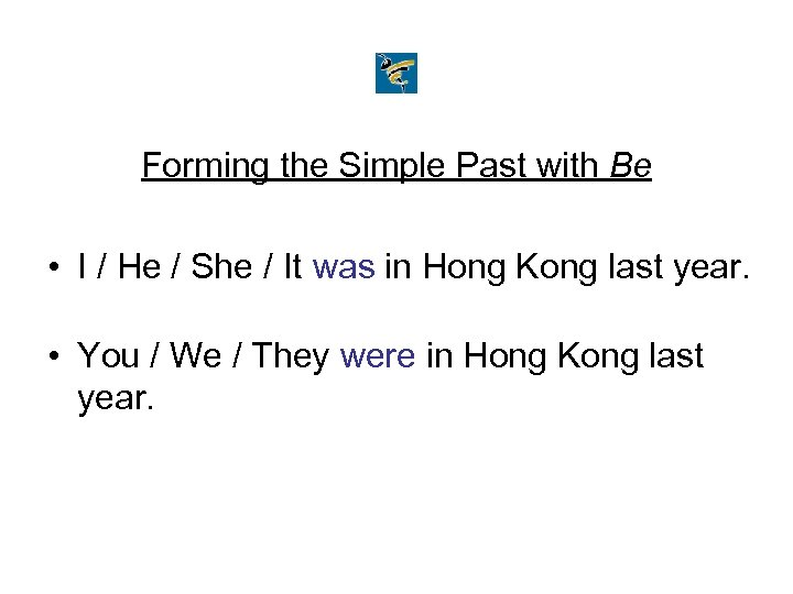 Forming the Simple Past with Be • I / He / She / It