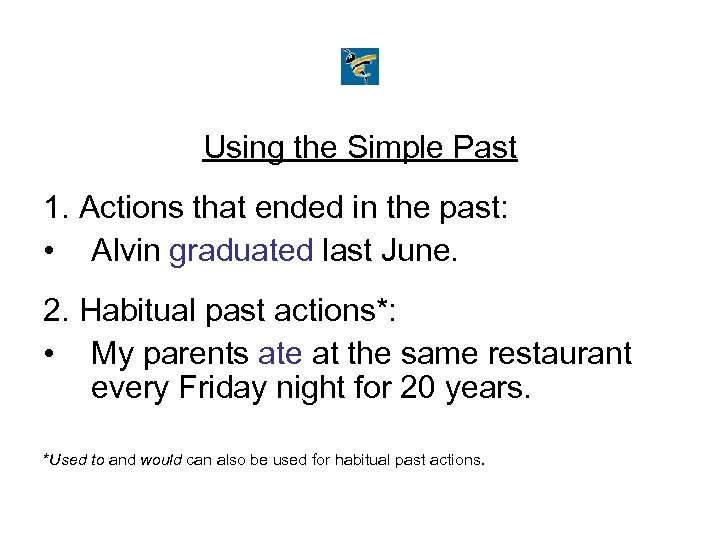 Using the Simple Past 1. Actions that ended in the past: • Alvin graduated