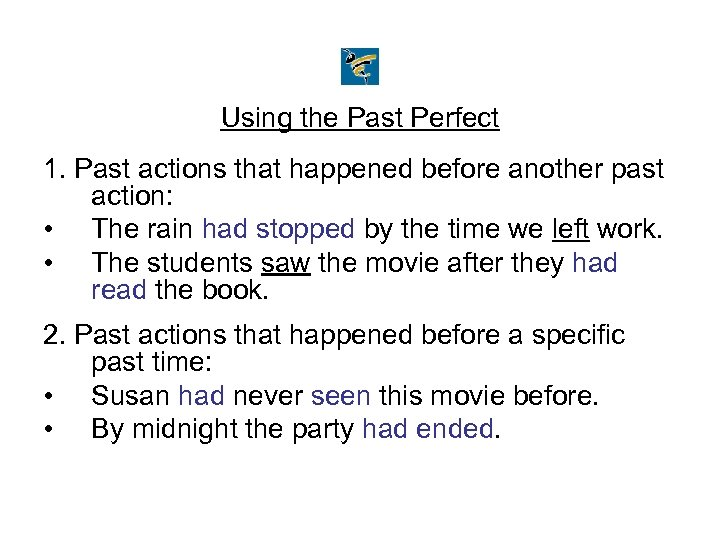 Using the Past Perfect 1. Past actions that happened before another past action: •