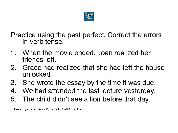 Practice using the past perfect. Correct the errors in verb tense. 1. When the