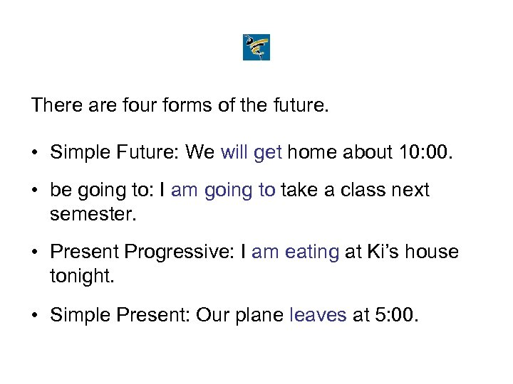 There are four forms of the future. • Simple Future: We will get home