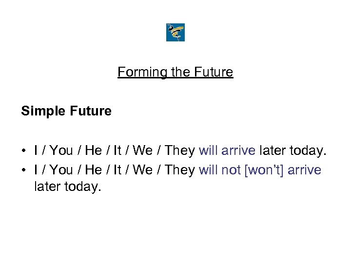 Forming the Future Simple Future • I / You / He / It /