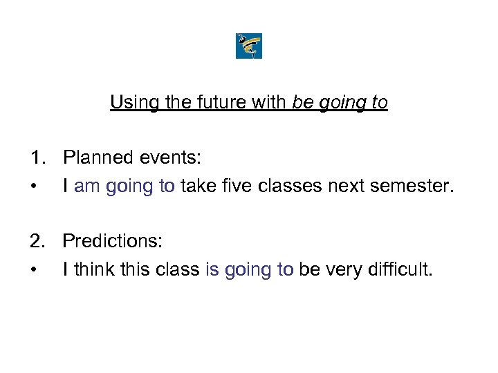 Using the future with be going to 1. Planned events: • I am going