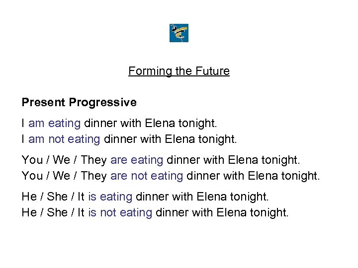 Forming the Future Present Progressive I am eating dinner with Elena tonight. I am
