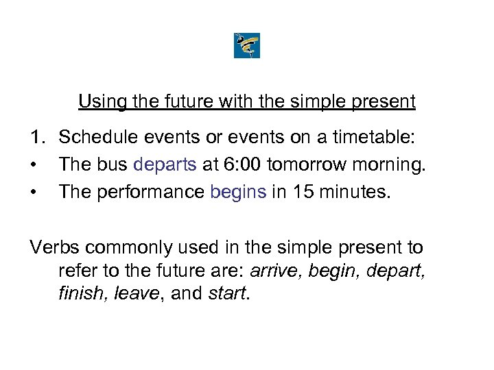 Using the future with the simple present 1. Schedule events or events on a