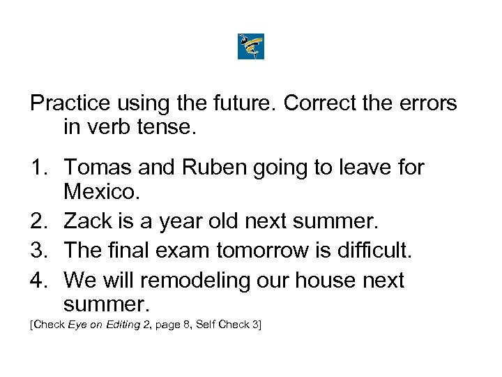 Practice using the future. Correct the errors in verb tense. 1. Tomas and Ruben