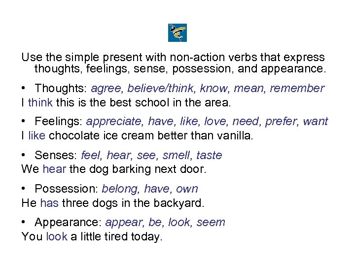 Use the simple present with non-action verbs that express thoughts, feelings, sense, possession, and