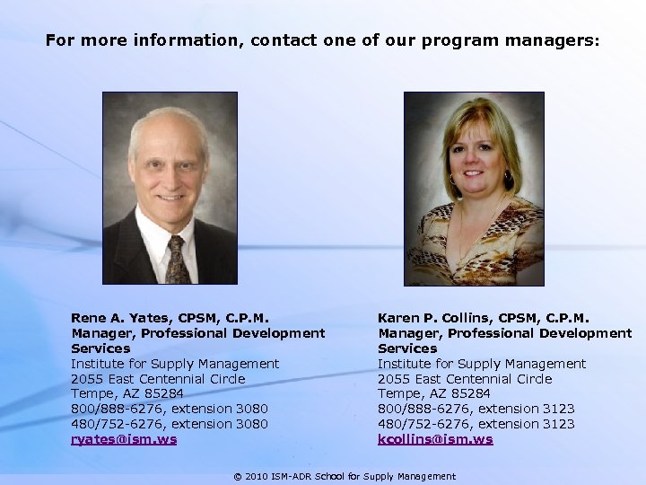 For more information, contact one of our program managers: Rene A. Yates, CPSM, C.
