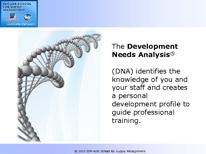 The Development Needs Analysis® (DNA) identifies the knowledge of you and your staff and
