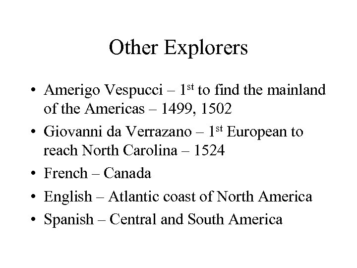 Other Explorers • Amerigo Vespucci – 1 st to find the mainland of the