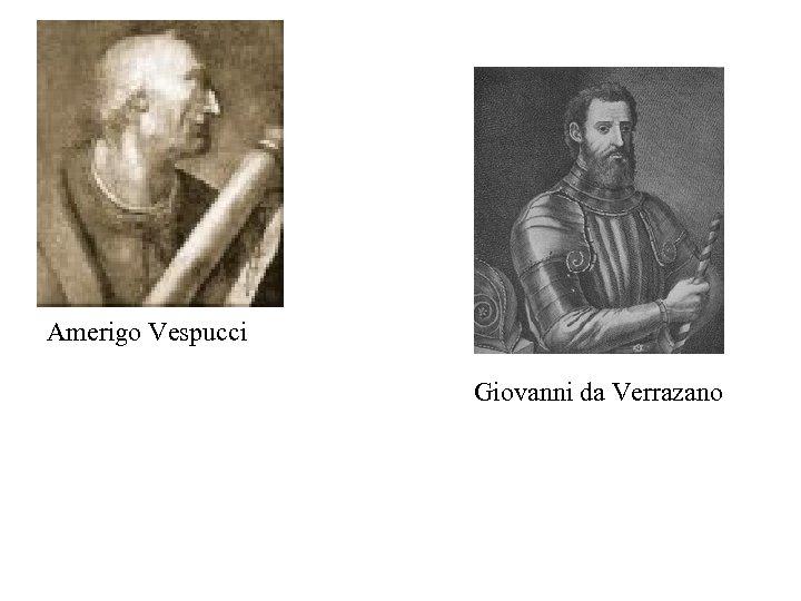 Amerigo Vespucci Giovanni da Verrazano