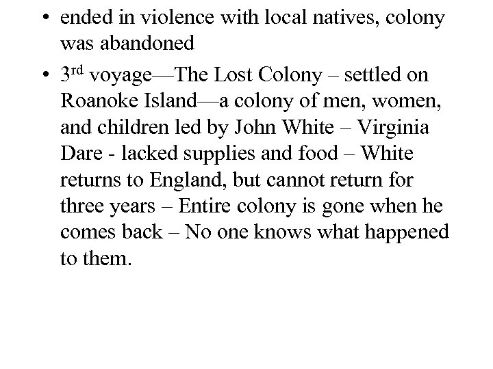 • ended in violence with local natives, colony was abandoned • 3 rd