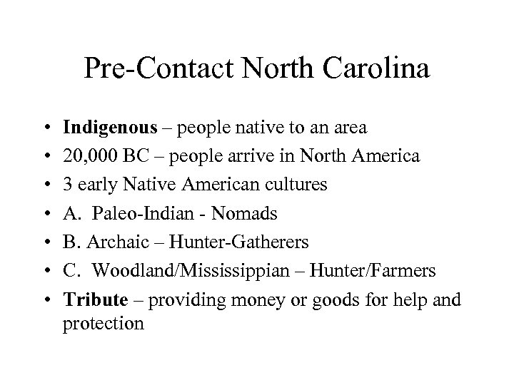 Pre-Contact North Carolina • • Indigenous – people native to an area 20, 000