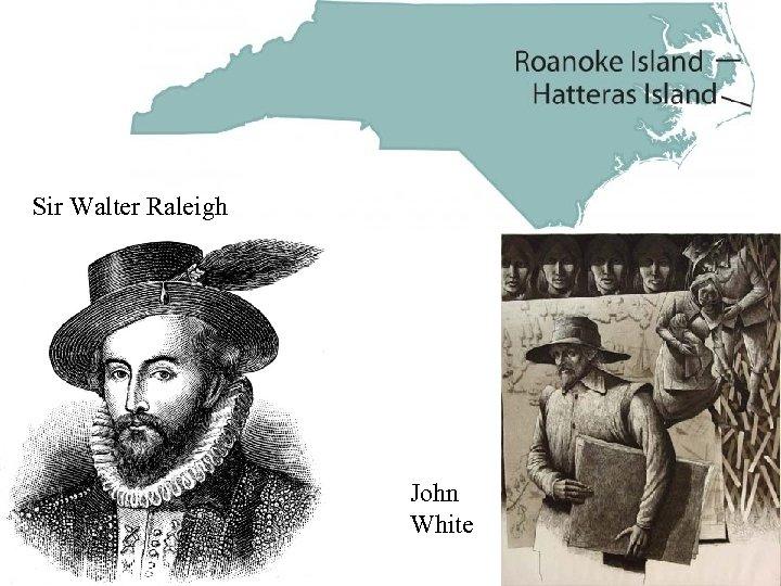 Sir Walter Raleigh John White