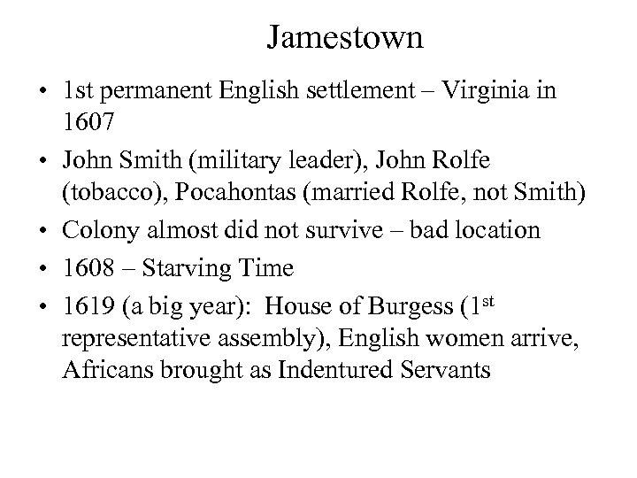Jamestown • 1 st permanent English settlement – Virginia in 1607 • John Smith