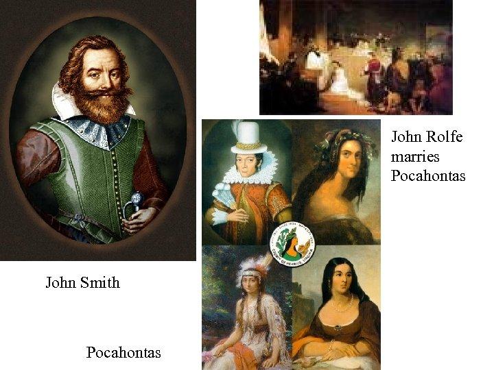 John Rolfe marries Pocahontas John Smith Pocahontas